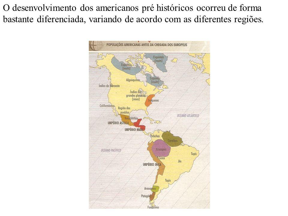 O desenvolvimento dos americanos pré históricos ocorreu de forma bastante diferenciada, variando de acordo com as diferentes regiões.