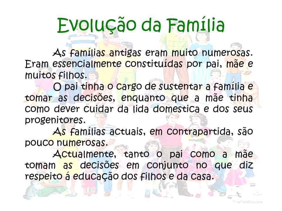 Evolução da Família As famílias antigas eram muito numerosas. Eram essencialmente constituídas por pai, mãe e muitos filhos.