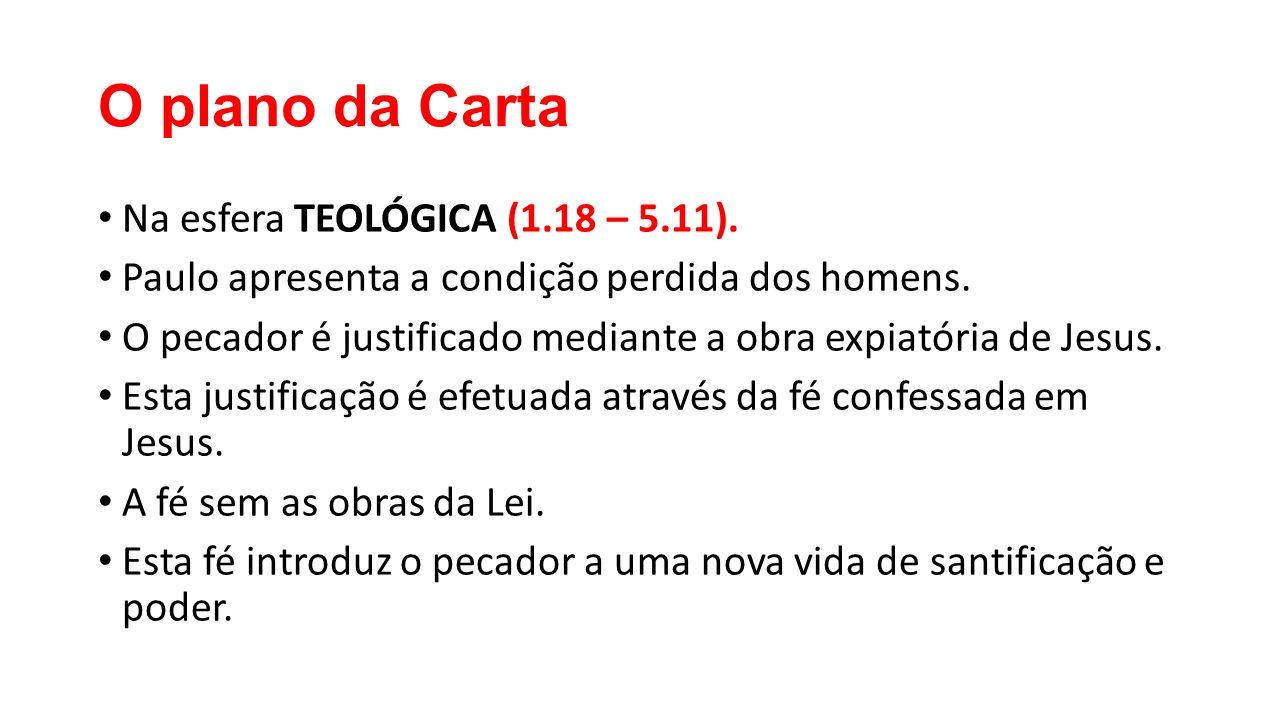 O plano da Carta Na esfera TEOLÓGICA (1.18 – 5.11).