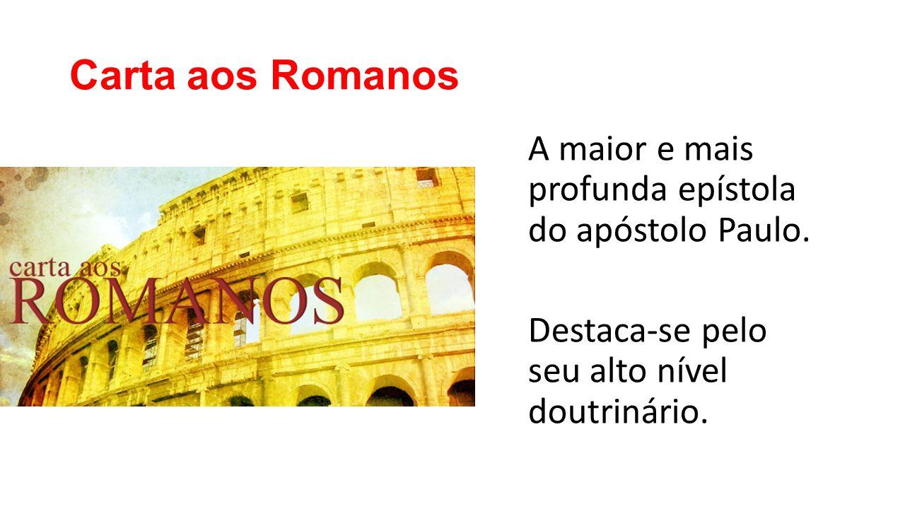 Carta aos Romanos A maior e mais profunda epístola do apóstolo Paulo.