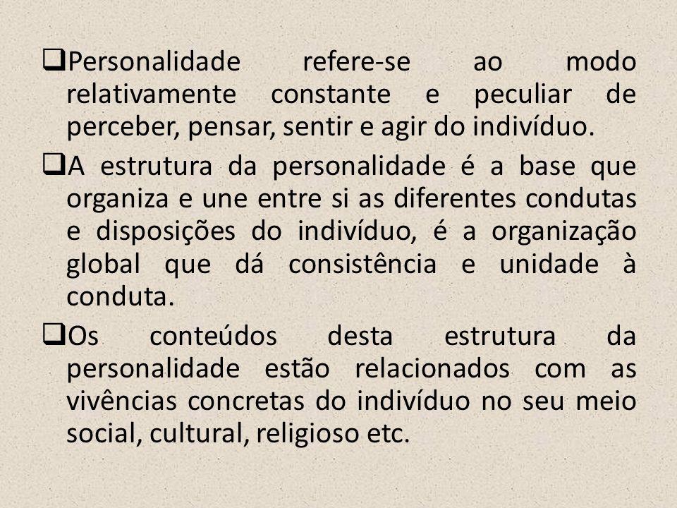 Personalidade refere-se ao modo relativamente constante e peculiar de perceber, pensar, sentir e agir do indivíduo.