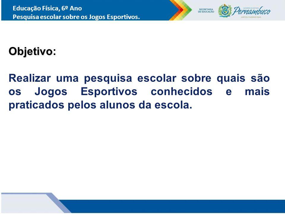 Educação Física, 6º Ano Pesquisa escolar sobre os Jogos Esportivos. Objetivo: