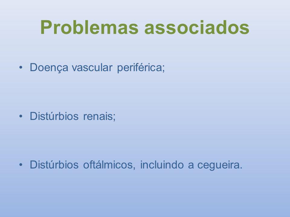 Problemas associados Doença vascular periférica; Distúrbios renais;