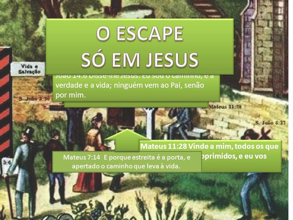 O ESCAPE SÓ EM JESUS.