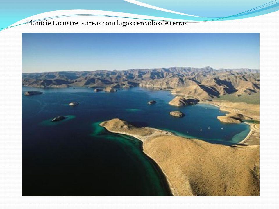 Planície Lacustre - áreas com lagos cercados de terras