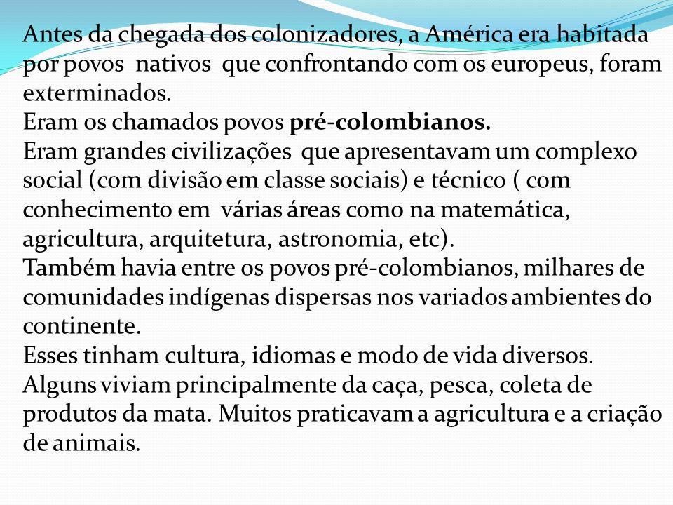 Antes da chegada dos colonizadores, a América era habitada por povos nativos que confrontando com os europeus, foram exterminados.