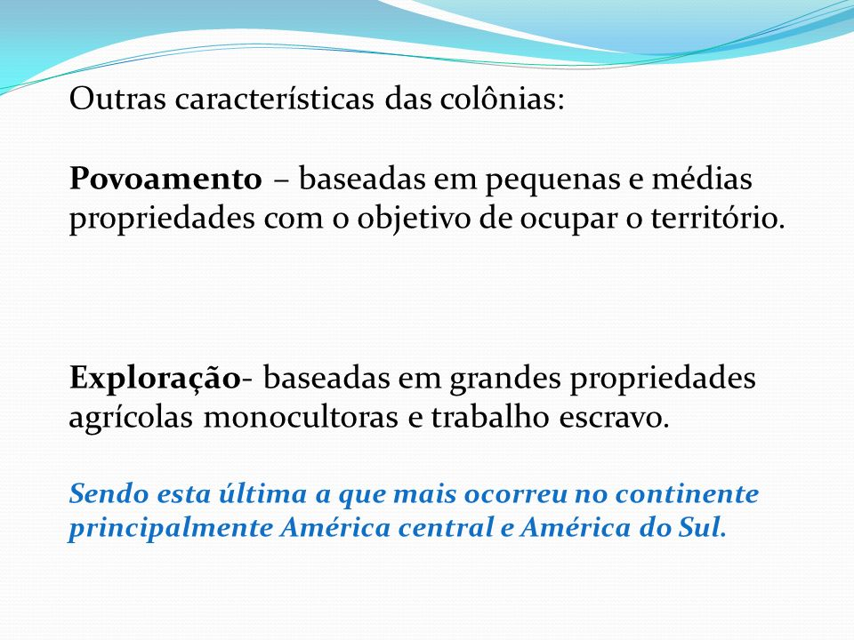 Outras características das colônias: