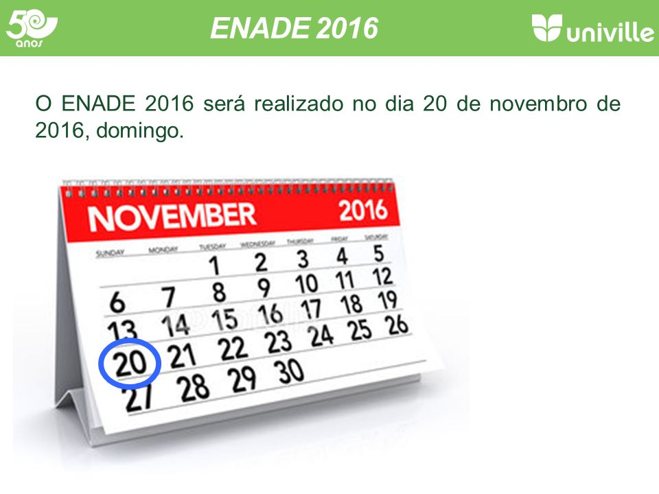 ENADE 2016 O ENADE 2016 será realizado no dia 20 de novembro de 2016, domingo.
