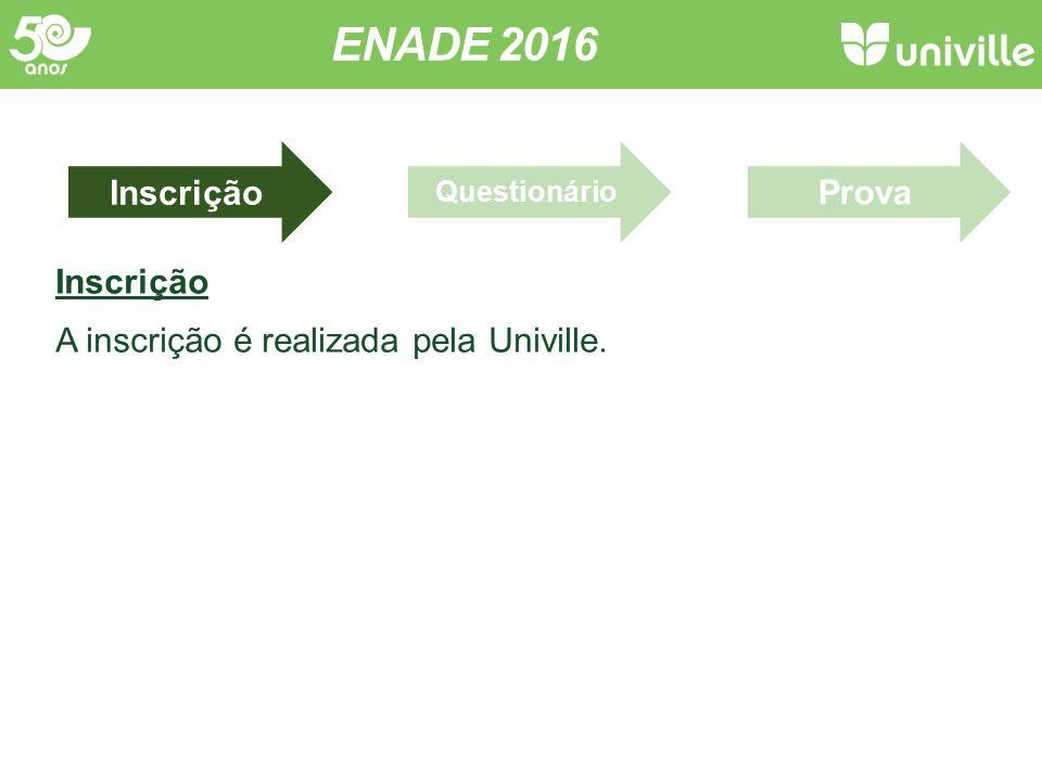 ENADE 2016 Inscrição A inscrição é realizada pela Univille. Inscrição