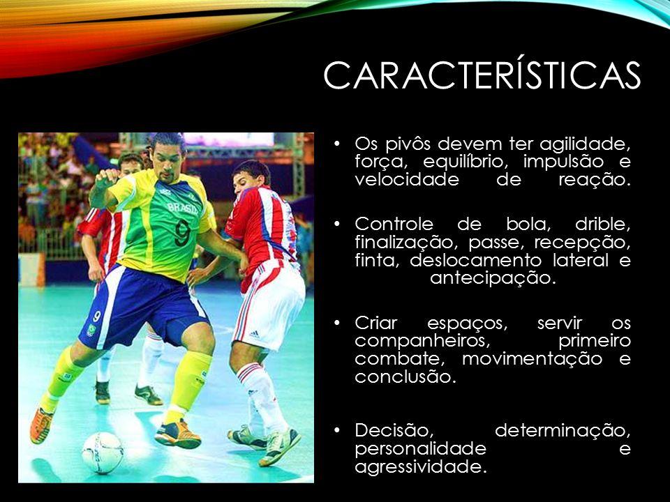 CARACTERÍSTICAS Os pivôs devem ter agilidade, força, equilíbrio, impulsão e velocidade de reação.