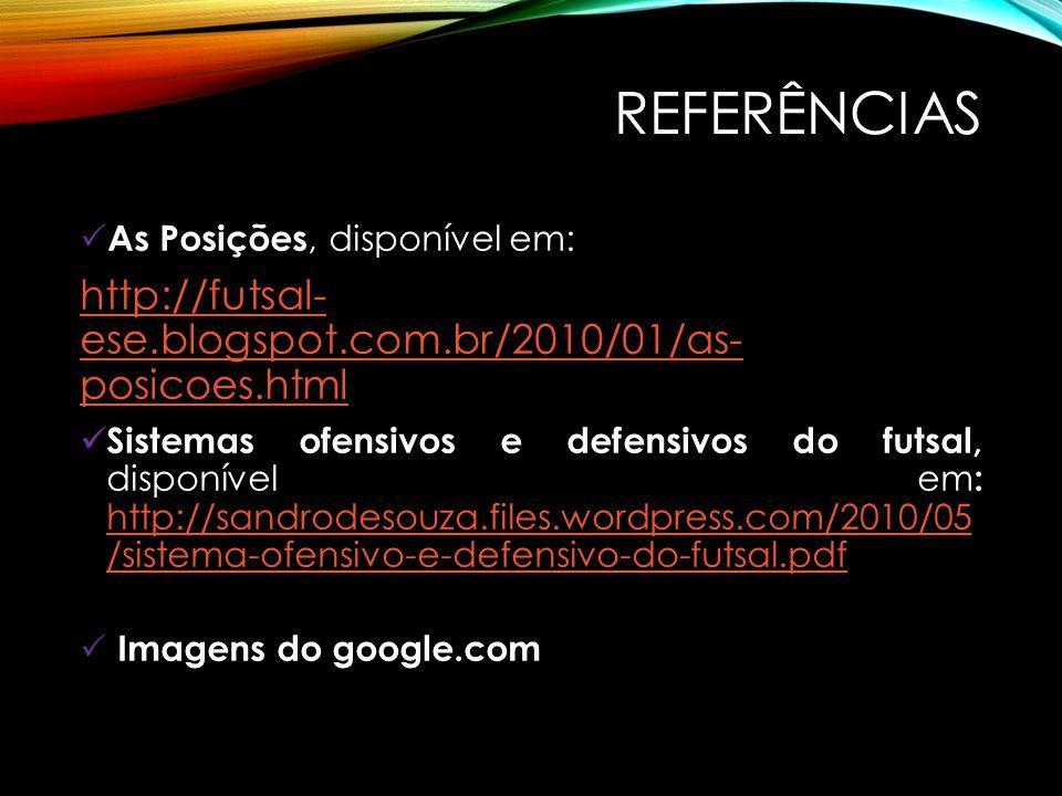 Referências As Posições, disponível em: http://futsal- ese.blogspot.com.br/2010/01/as- posicoes.html.