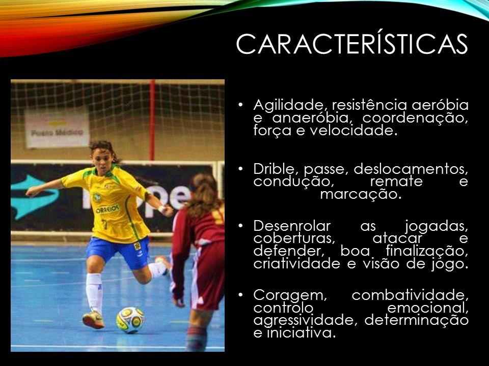 CARACTERÍSTICAS Agilidade, resistência aeróbia e anaeróbia, coordenação, força e velocidade.