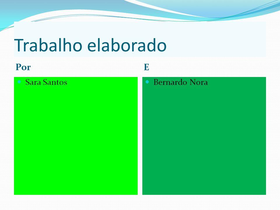 Trabalho elaborado Por E Sara Santos Bernardo Nora