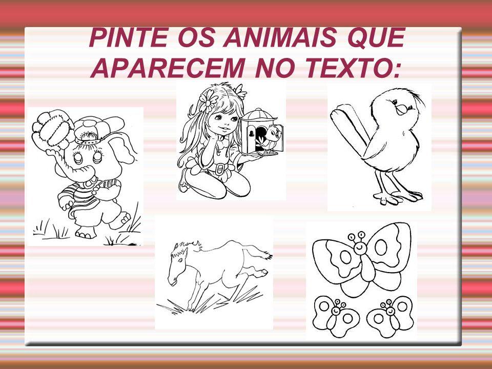 PINTE OS ANIMAIS QUE APARECEM NO TEXTO: