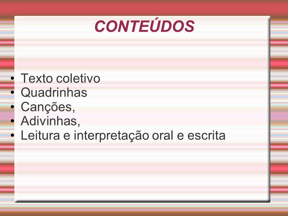 CONTEÚDOS Texto coletivo Quadrinhas Canções, Adivinhas,