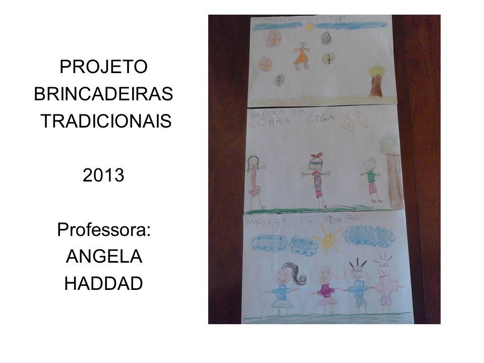 PROJETO BRINCADEIRAS TRADICIONAIS 2013 Professora: ANGELA HADDAD