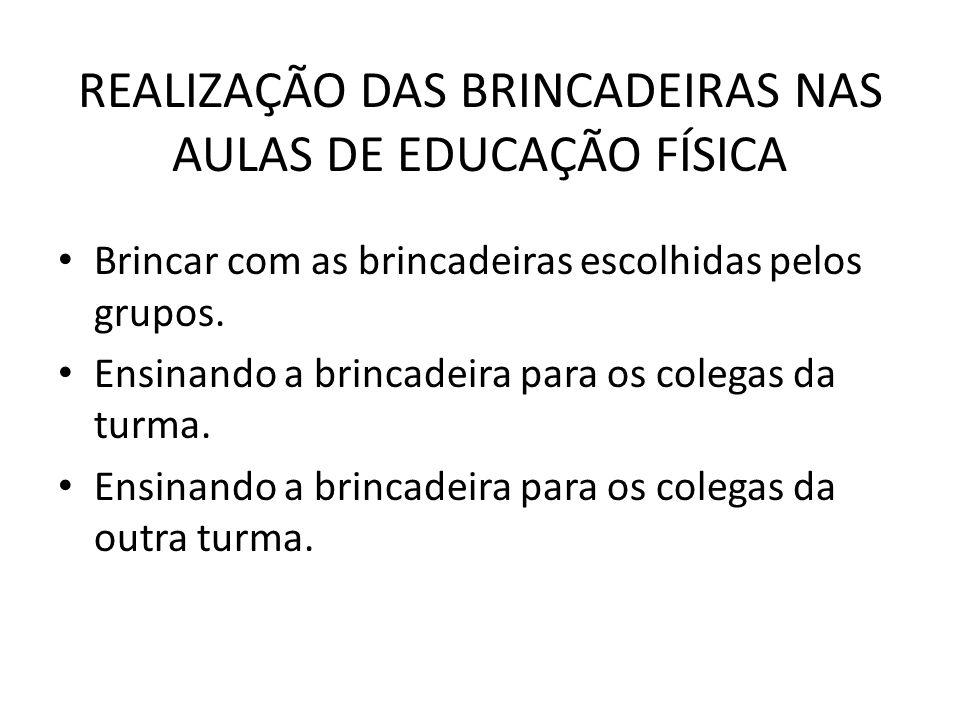 REALIZAÇÃO DAS BRINCADEIRAS NAS AULAS DE EDUCAÇÃO FÍSICA