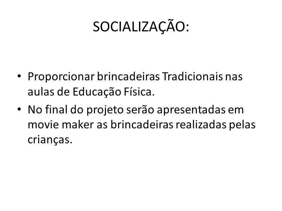 SOCIALIZAÇÃO: Proporcionar brincadeiras Tradicionais nas aulas de Educação Física.