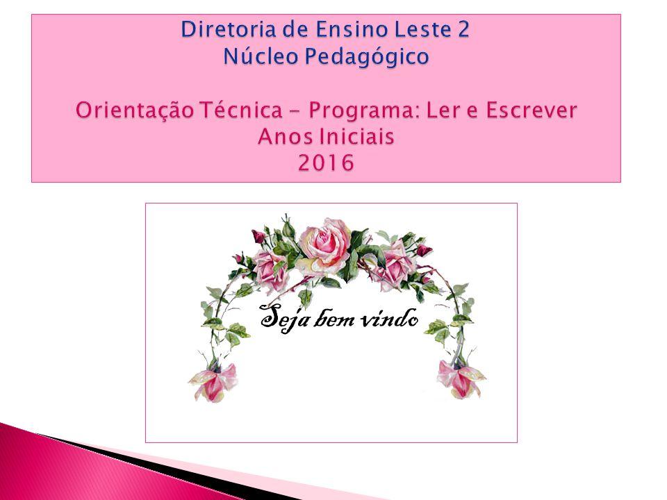 Diretoria de Ensino Leste 2 Núcleo Pedagógico Orientação Técnica - Programa: Ler e Escrever Anos Iniciais 2016.