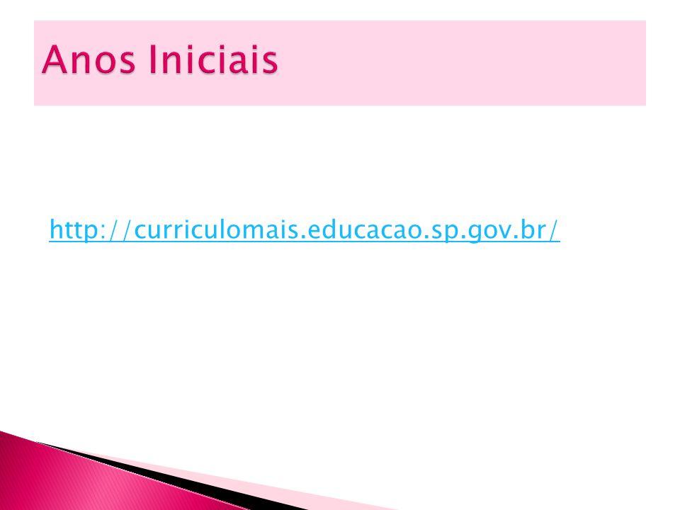 Anos Iniciais http://curriculomais.educacao.sp.gov.br/
