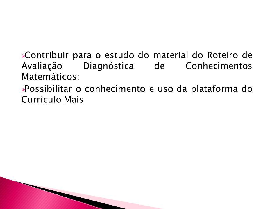 Contribuir para o estudo do material do Roteiro de Avaliação Diagnóstica de Conhecimentos Matemáticos;