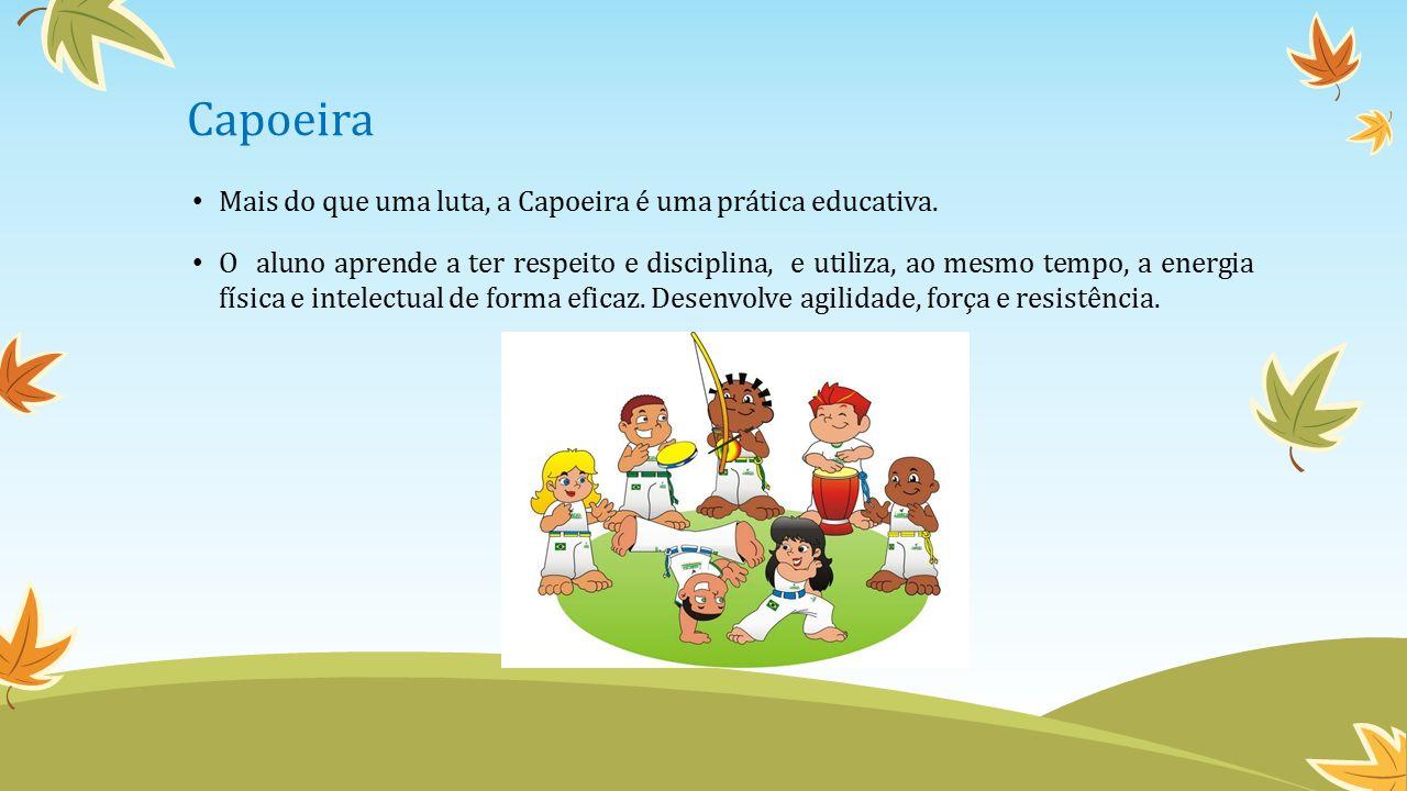 Capoeira Mais do que uma luta, a Capoeira é uma prática educativa.