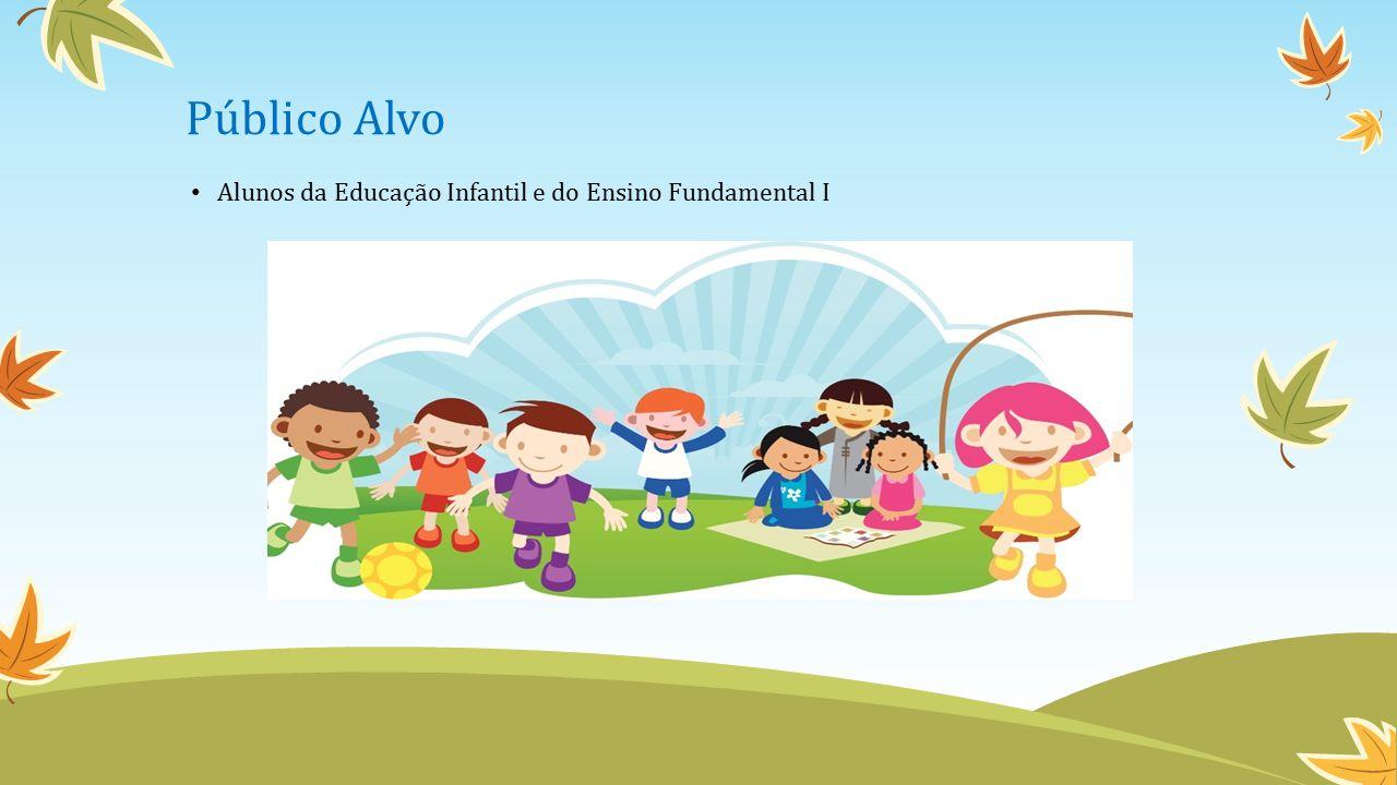 Público Alvo Alunos da Educação Infantil e do Ensino Fundamental I