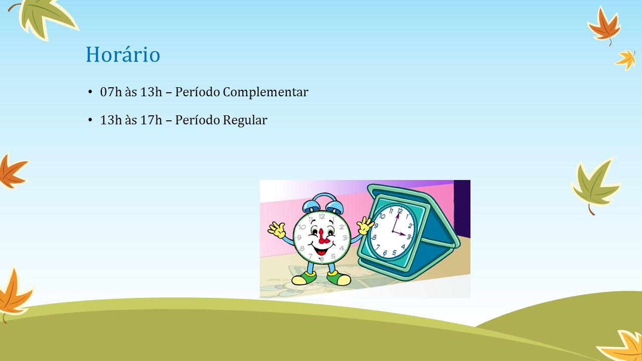 Horário 07h às 13h – Período Complementar 13h às 17h – Período Regular