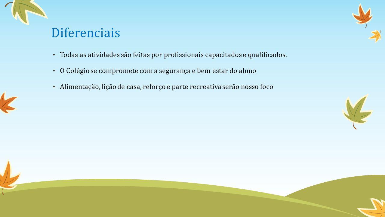 Diferenciais Todas as atividades são feitas por profissionais capacitados e qualificados.