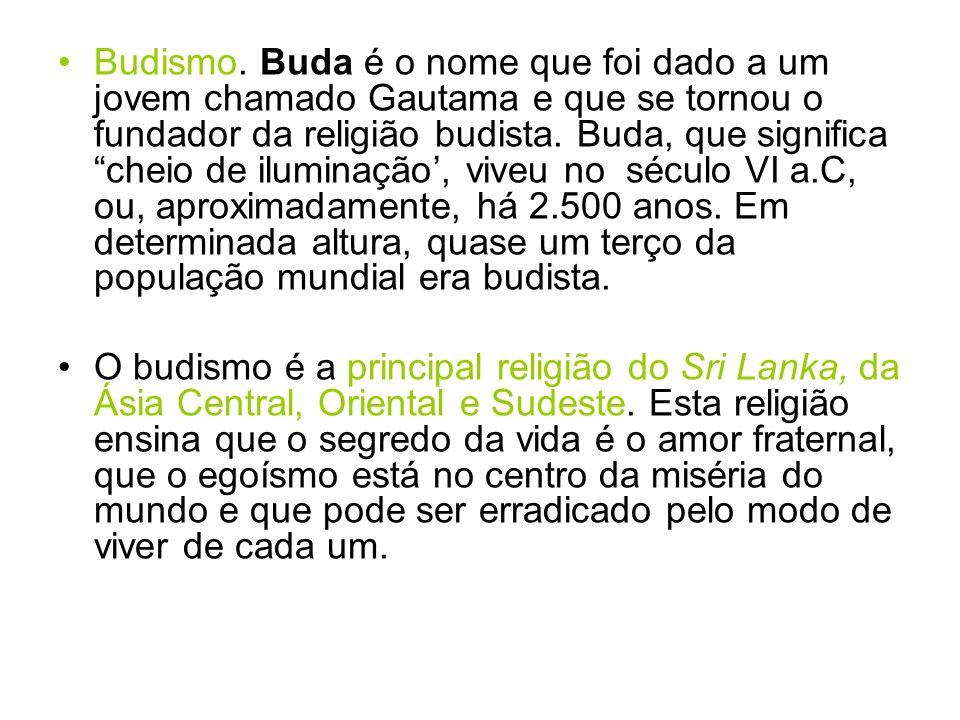 Budismo. Buda é o nome que foi dado a um jovem chamado Gautama e que se tornou o fundador da religião budista. Buda, que significa cheio de iluminação', viveu no século VI a.C, ou, aproximadamente, há 2.500 anos. Em determinada altura, quase um terço da população mundial era budista.