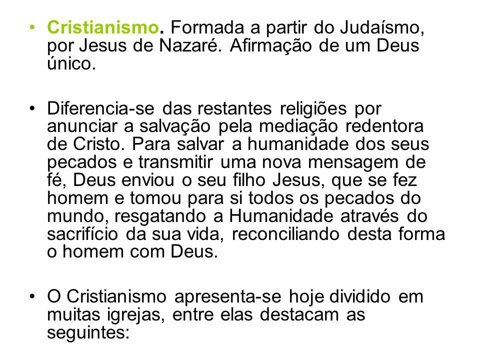 Cristianismo. Formada a partir do Judaísmo, por Jesus de Nazaré