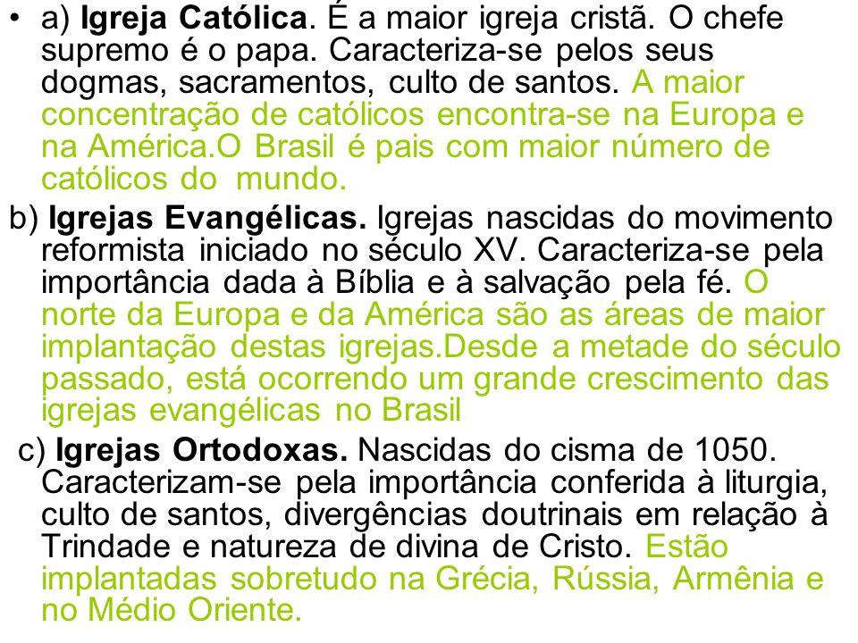a) Igreja Católica. É a maior igreja cristã. O chefe supremo é o papa
