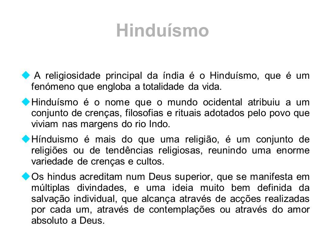 Hinduísmo A religiosidade principal da índia é o Hinduísmo, que é um fenómeno que engloba a totalidade da vida.