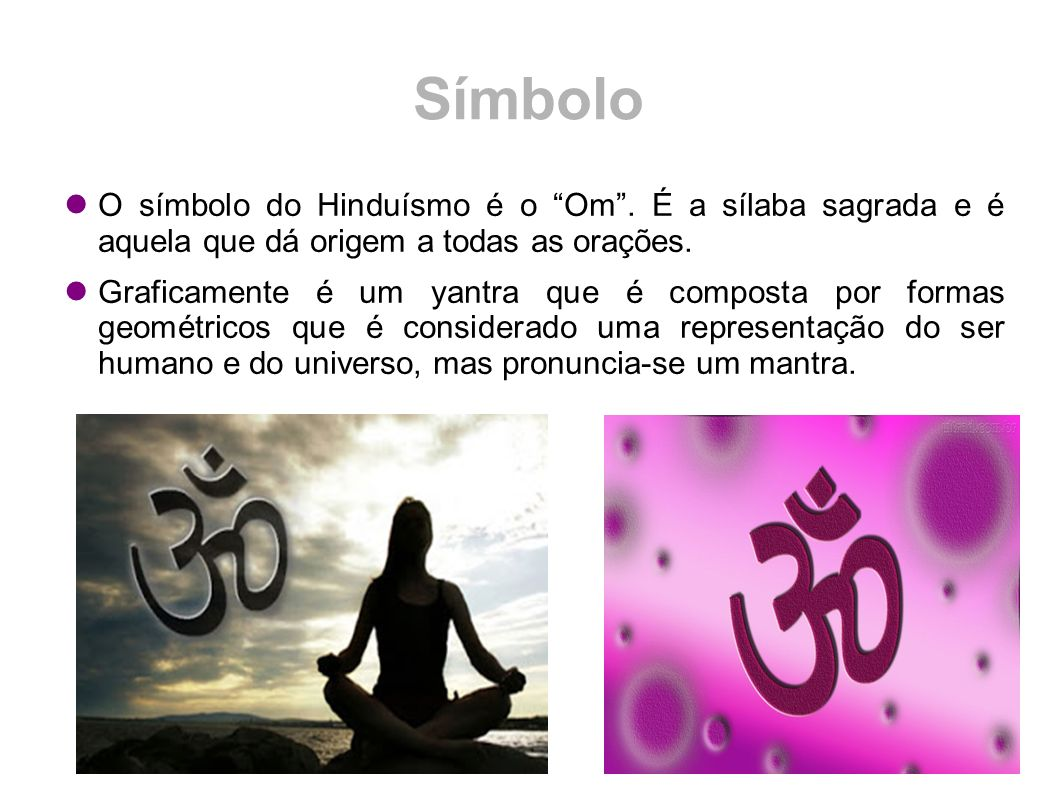 Símbolo O símbolo do Hinduísmo é o Om . É a sílaba sagrada e é aquela que dá origem a todas as orações.