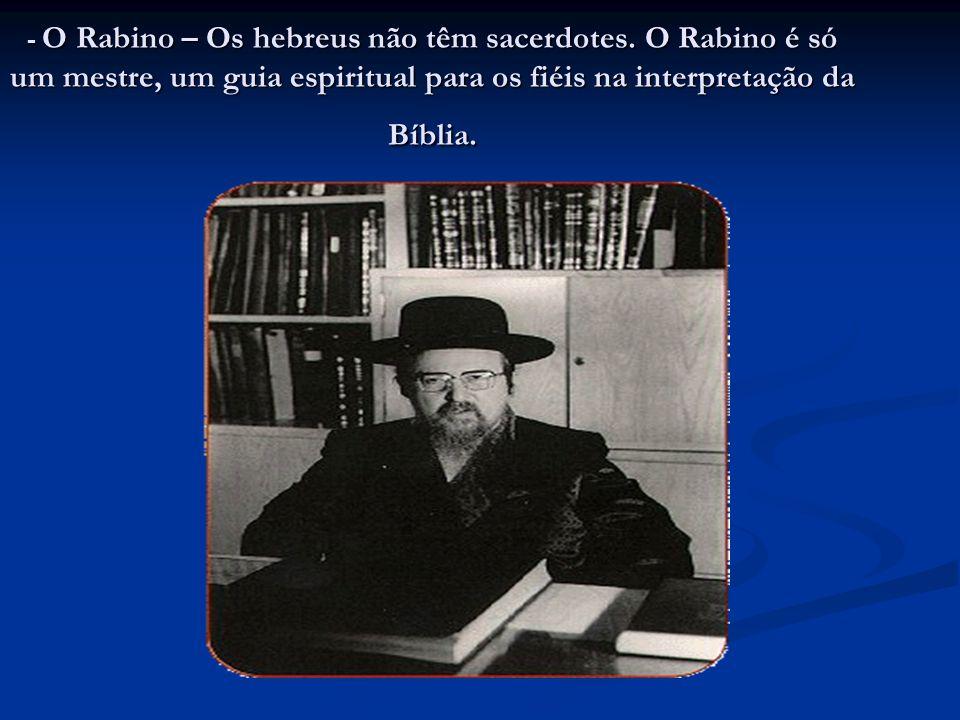 - O Rabino – Os hebreus não têm sacerdotes