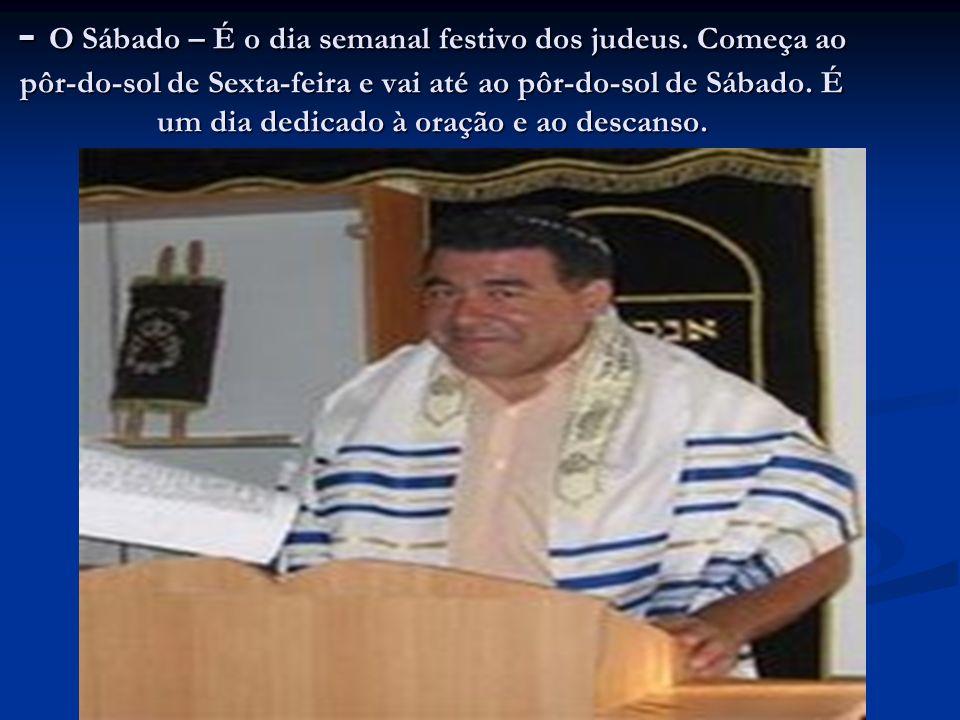 - O Sábado – É o dia semanal festivo dos judeus