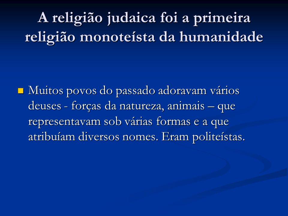 A religião judaica foi a primeira religião monoteísta da humanidade