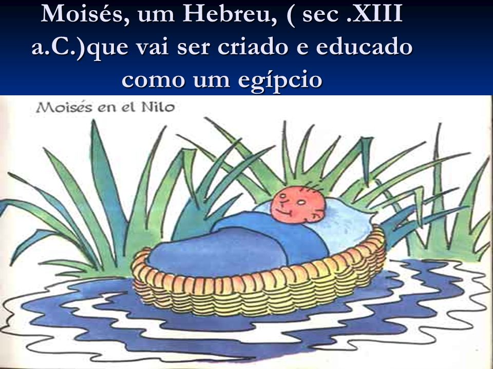 Moisés, um Hebreu, ( sec. XIII a. C
