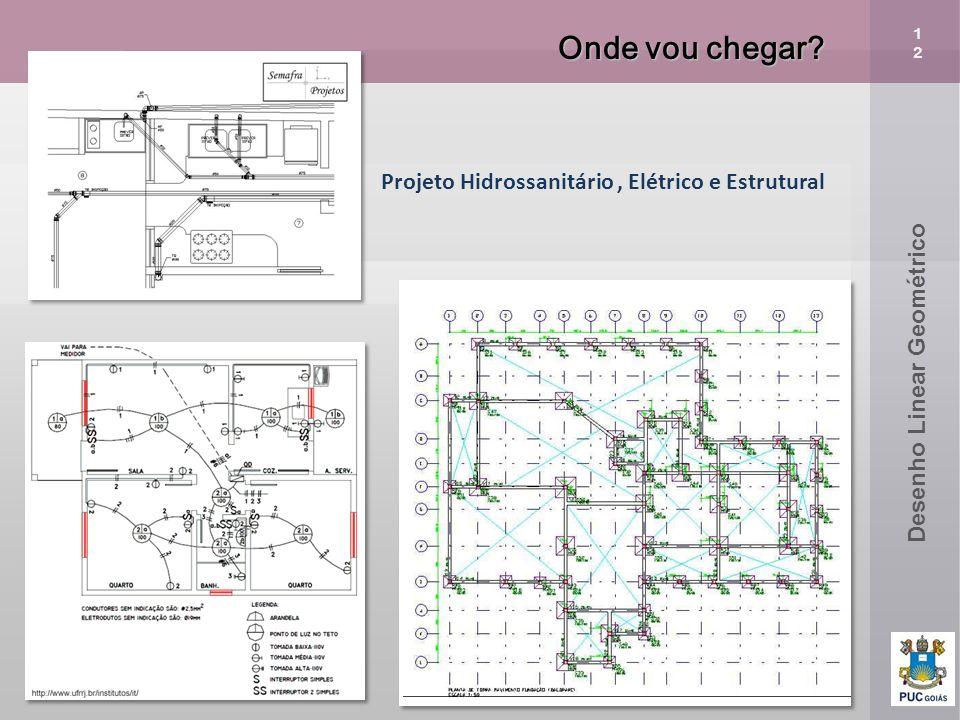 Onde vou chegar Projeto Hidrossanitário , Elétrico e Estrutural