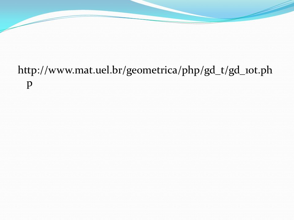 http://www.mat.uel.br/geometrica/php/gd_t/gd_10t.php