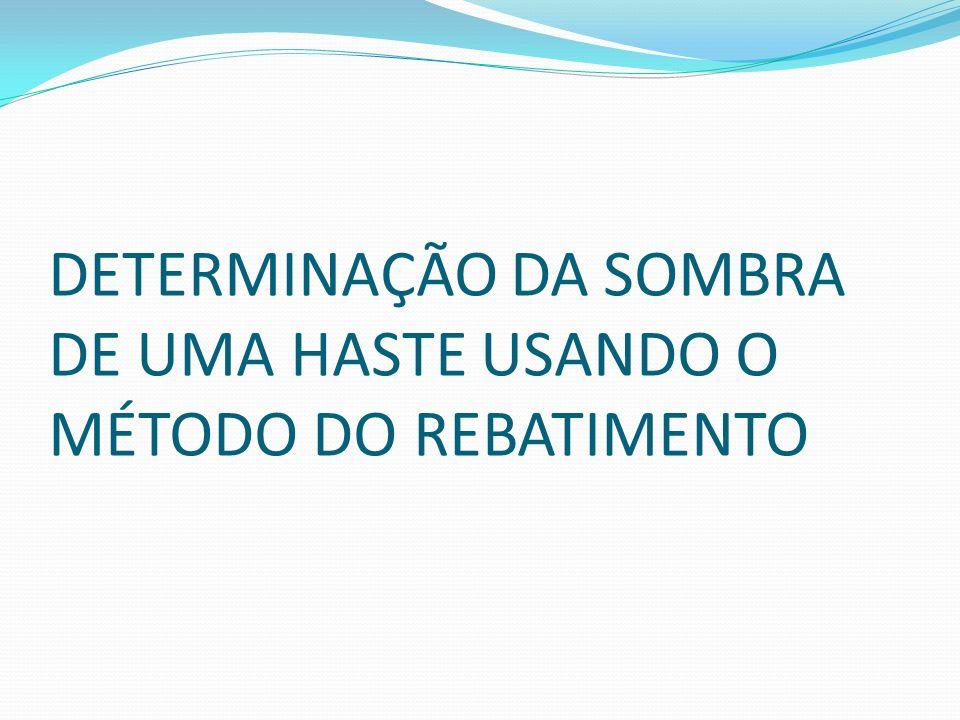 DETERMINAÇÃO DA SOMBRA DE UMA HASTE USANDO O MÉTODO DO REBATIMENTO