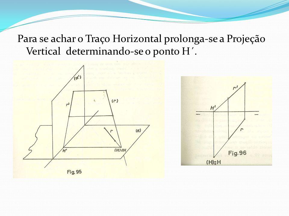 Para se achar o Traço Horizontal prolonga-se a Projeção Vertical determinando-se o ponto H´.