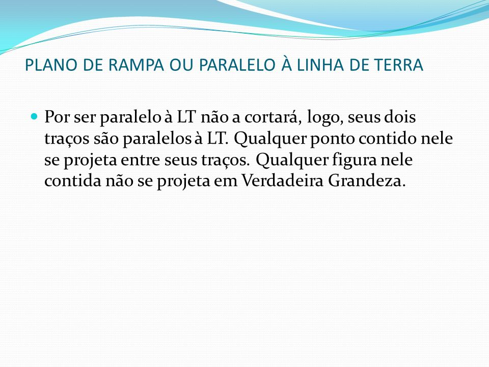 PLANO DE RAMPA OU PARALELO À LINHA DE TERRA