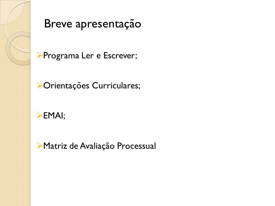 Breve apresentação Programa Ler e Escrever; Orientações Curriculares;