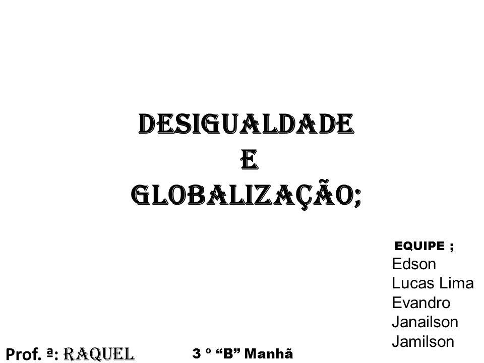 Desigualdade e Globalização;