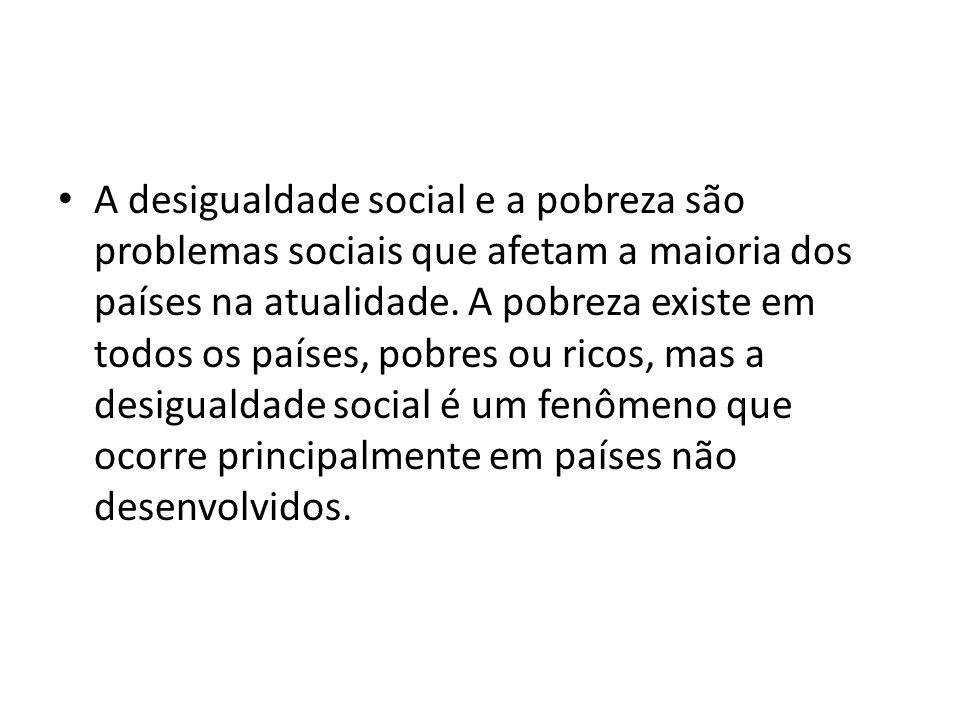 A desigualdade social e a pobreza são problemas sociais que afetam a maioria dos países na atualidade.
