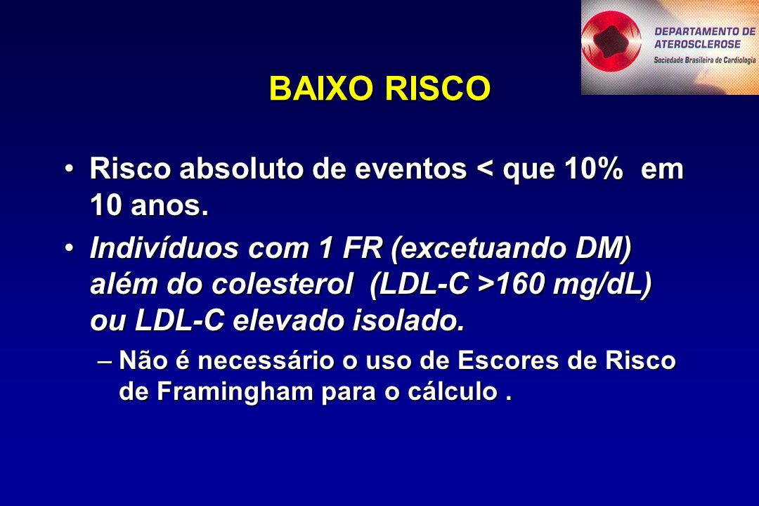BAIXO RISCO Risco absoluto de eventos < que 10% em 10 anos.