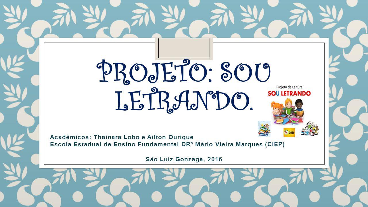 Projeto: SOU LETRANDO. Acadêmicos: Thainara Lobo e Ailton Ourique