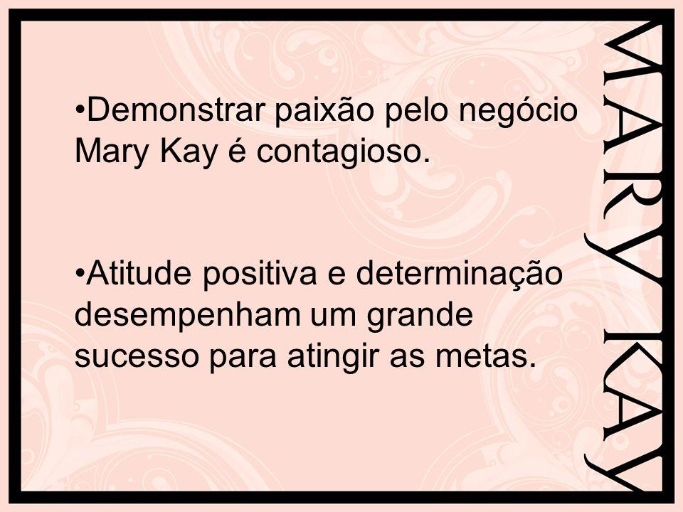 Demonstrar paixão pelo negócio Mary Kay é contagioso.