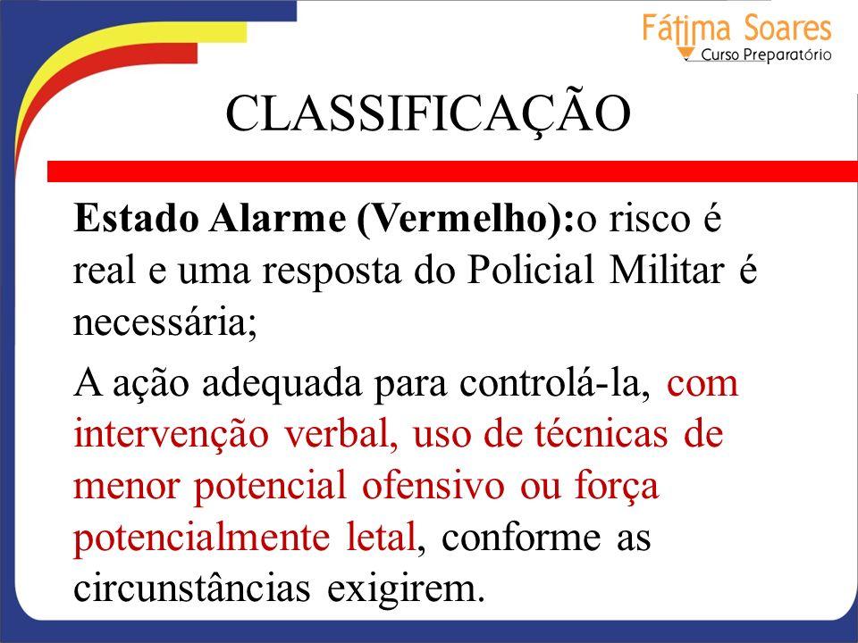 CLASSIFICAÇÃO Estado Alarme (Vermelho):o risco é real e uma resposta do Policial Militar é necessária;